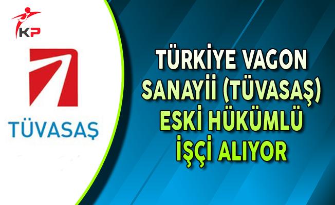 Türkiye Vagon Sanayii Eski Hükümlü İşçi Alımı Yapıyor