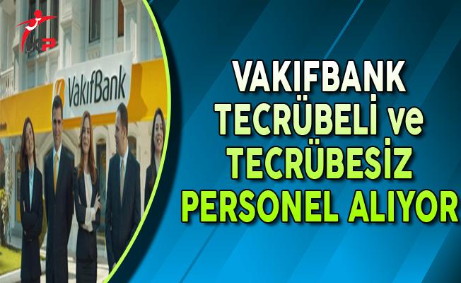 Türkiye Vakıflar Bankası Tecrübeli Tecrübesiz Personel Alımları Yapıyor