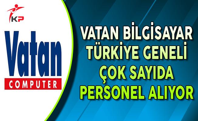 Vatan Bilgisayar Türkiye Geneli Personel Alımları Yapıyor