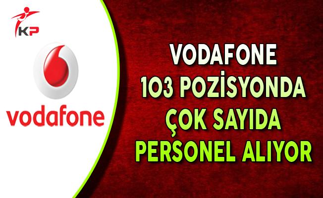 Vodafone 103 Açık Pozisyon İçin Çok Sayıda Personel Alıyor