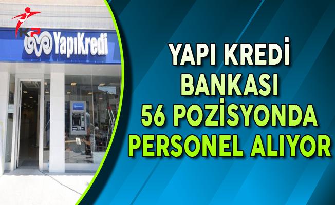 Yapı Kredi Bankası Farklı İllerde 56 Açık Pozisyon İçin Personel Alıyor