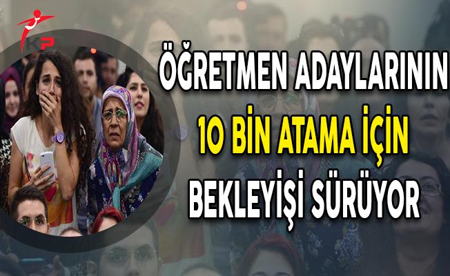 10 Bin Atama Sözü Var, Öğretmen Adaylarının Bekleyişi Sürüyor