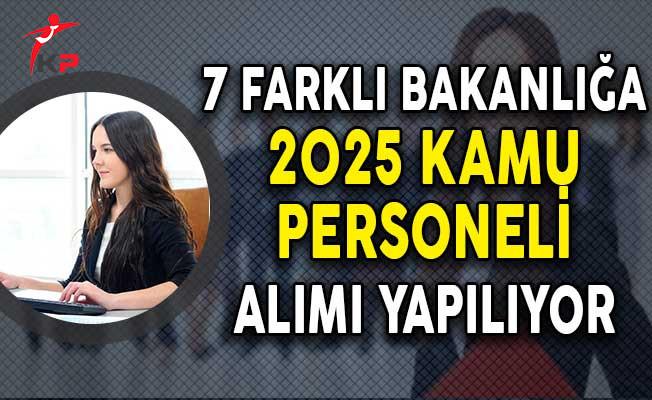 7 Farklı Bakanlığa 2025 Kamu Personeli Alımı Yapılıyor!