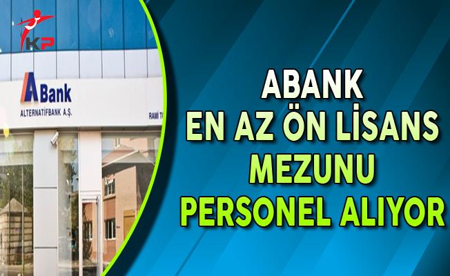 Abank En Az Ön Lisans Mezunu Personel Alımları Yapıyor