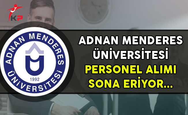 Adnan Menderes Üniversitesi Memur Alımı Başvurularında Son Gün