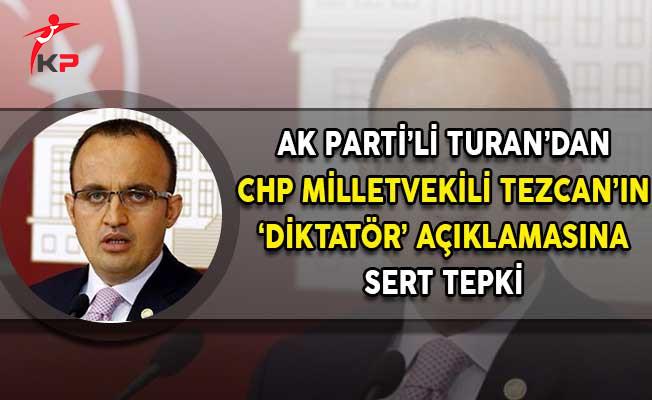 AK Parti Milletvekili Turan: Bir Ülkede Diktatör Olacak ve CHP Sözcüsü O Konuşmayı Yapacak!