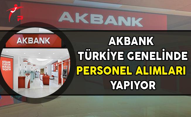Akbank Türkiye Genelinde Personel Alımları Yapıyor