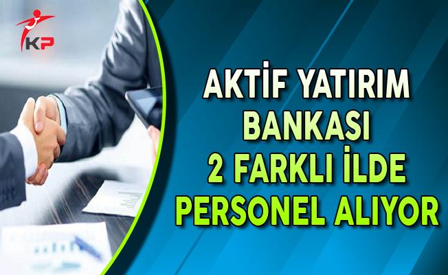 Aktif Yatırım Bankası 2 Farklı İlde Personel Alımları Yapıyor