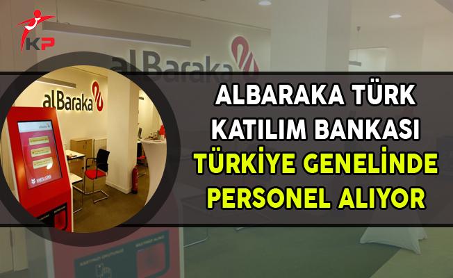 Albaraka Türk Katılım Bankası Türkiye Genelinde Personel Alıyor