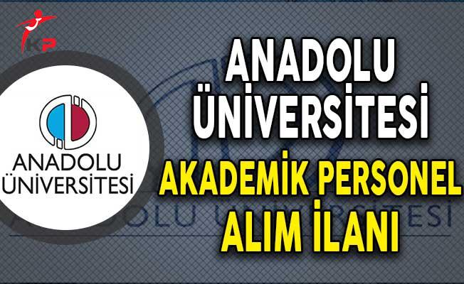Anadolu Üniversitesi Akademik Personel Alımı Yapıyor!