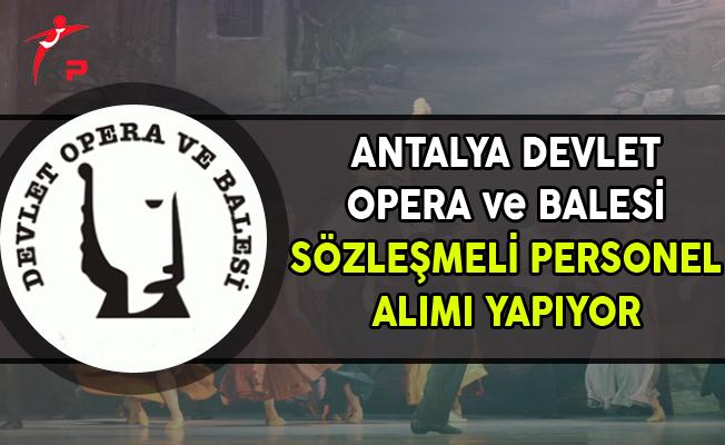 Antalya Devlet Opera ve Balesi Müdürlüğü Sözleşmeli Personel Alımı Yapıyor