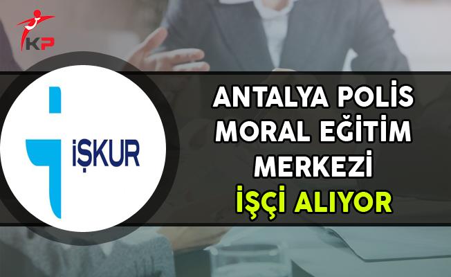 Antalya Polis Moral Eğitim Merkezi KPSS Puanı ile İşçi Alıyor