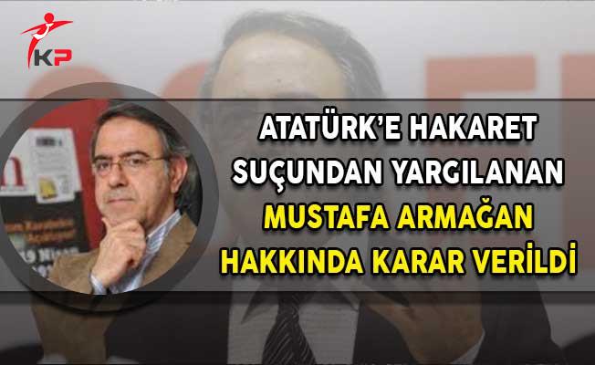 Atatürk'e Hakaret Davasında Yazar Mustafa Armağan Hakkında Karar!