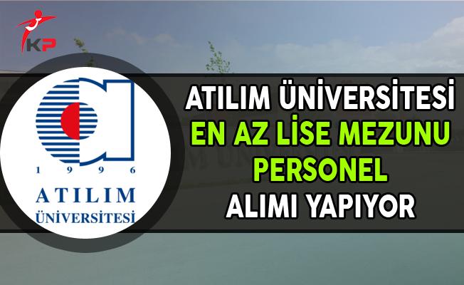 Atılım Üniversitesi En Az Lise Mezunu Personel Alıyor