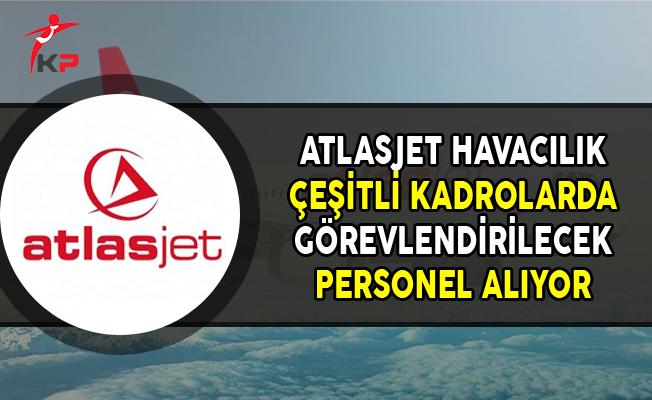 Atlasjet Havacılık Çeşitli Kadrolarda Personel Alımları Yapıyor