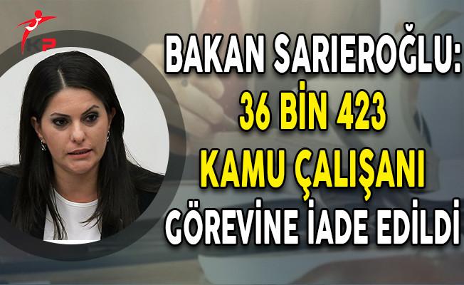 Bakan Sarıeroğlu: 36 Bin 423 Kamu Çalışanı Görevlerine İade Edildi