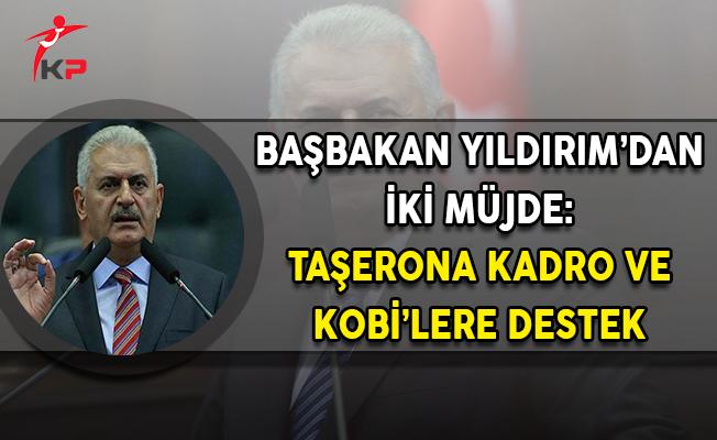 Başbakan Yıldırım'dan İki Müjde: Taşerona Kadro ve KOBİ'lere Destek