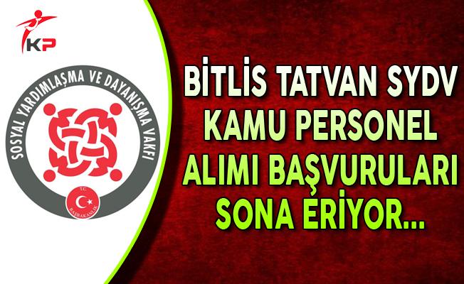 Bitlis Tatvan SYDV Kamu Personeli Alımı Başvuruları Sona Eriyor