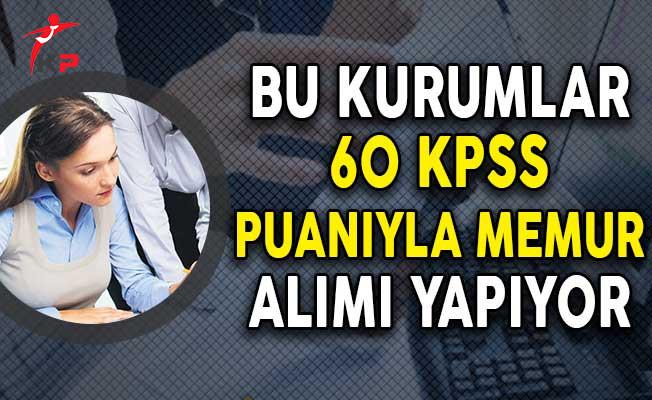 Bu Kurumlar 60 KPSS Puanıyla Memur Alımı Yapıyor!