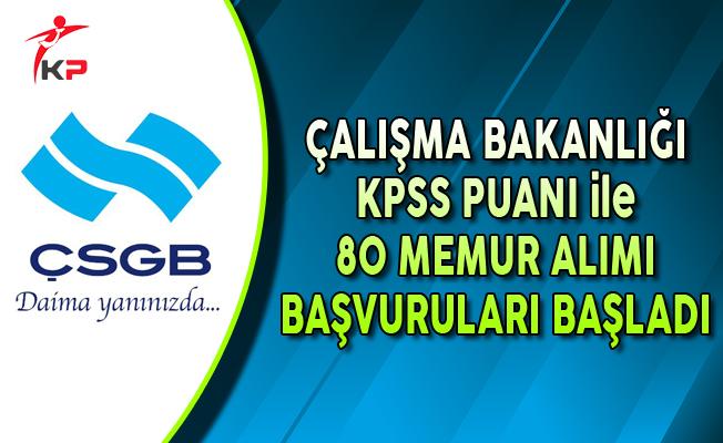 ÇSGB KPSS Puanı ile 80 Memur Alımı Başvuruları Başladı !