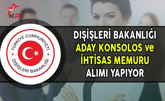 Dışişleri Bakanlığı Aday Konsolos ve İhtisas Memuru Alıyor