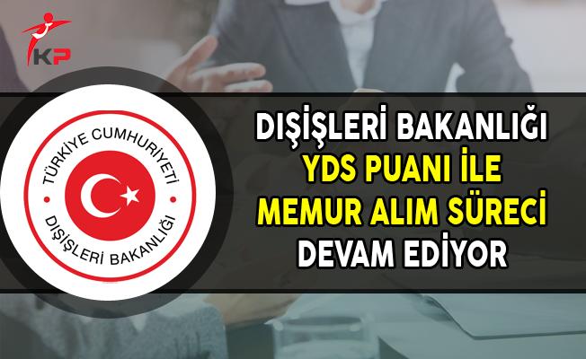 Dışişleri Bakanlığı YDS Puanı ile Memur Alım Süreci Devam Ediyor