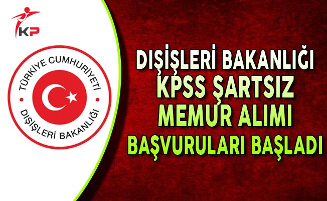 Dışişleri Bakanlığına KPSS Şartsız Memur Alımı Başvuruları Başladı