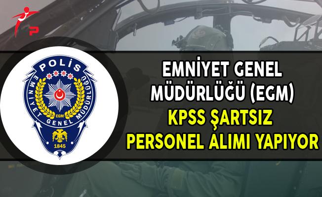 Emniyet Genel Müdürlüğü (EGM) KPSS Şartsız Sözleşmeli Personel Alıyor