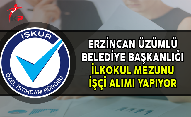 Erzincan Üzümlü Belediye Başkanlığı İlkokul Mezunu İşçi Alımı Yapıyor
