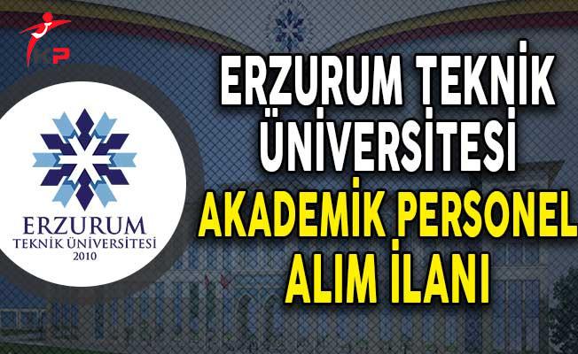 Erzurum Teknik Üniversitesi Akademik Personel Alım İlanı!