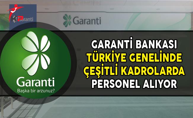 Garanti Bankası  Farklı İllerde ve Çeşitli Kadrolarda Personel Alıyor