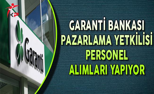 Garanti Bankası Pazarlama Yetkilisi Personel Alımları Yapıyor