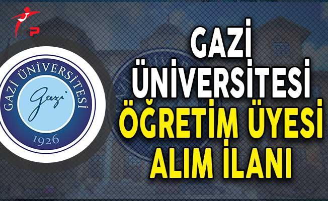 Gazi Üniversitesi 43 Öğretim Üyesi Alımı Yapıyor!