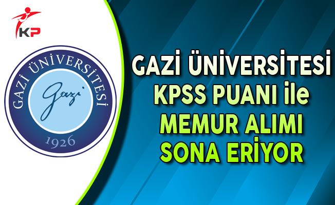 Gazi Üniversitesi KPSS Puanı ile Memur Alımı Sona Eriyor