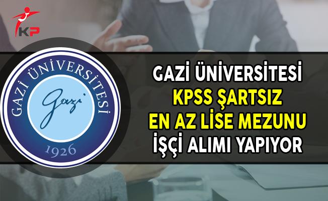 Gazi Üniversitesi KPSS Şartsız En Az Lise Mezunu İşçi Alımı Yapıyor