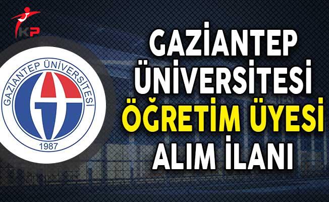 Gaziantep Üniversitesi Öğretim Üyesi Alım İlanı!