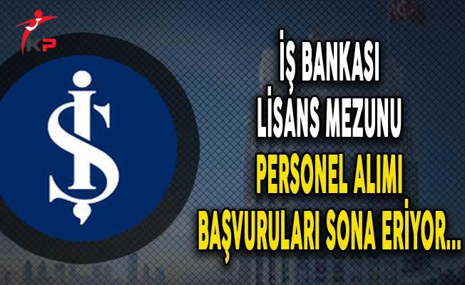 İş Bankası Lisans Mezunu Personel Alımı Başvuruları Sona Eriyor !