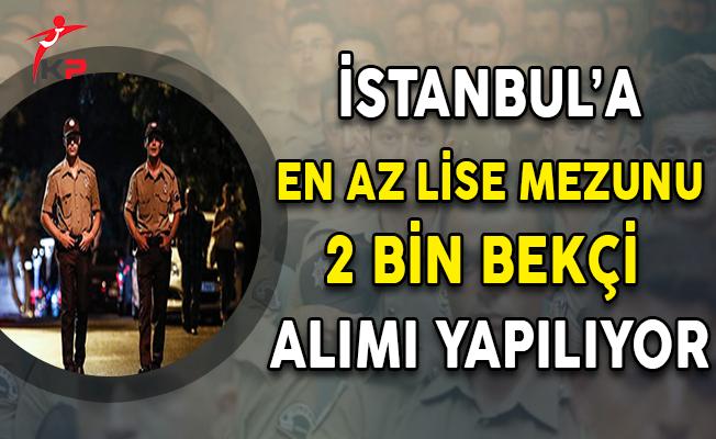 İstanbul Valiliği En Az Lise Mezunu 2 Bin Bekçi Alımı Yapıyor