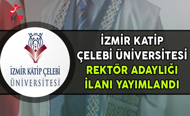 İzmir Katip Çelebi Üniversitesi Rektör Adaylığı Başvuru İlanı Yayımlandı