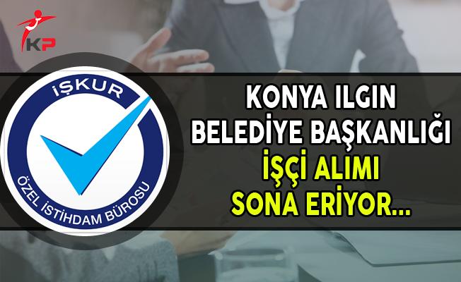 Konya Ilgın Belediye Başkanlığı İşçi Alımı Başvurularında Son Gün !