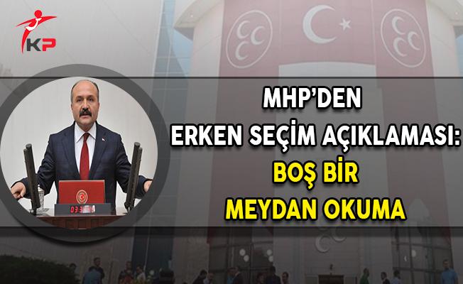 MHP'den Erken Seçim Açıklaması: Boş Bir Meydan Okuma
