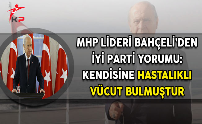 MHP Lideri Bahçeli'den İyi Parti Değerlendirmesi: Sonu Siyasi Mezarlıktır