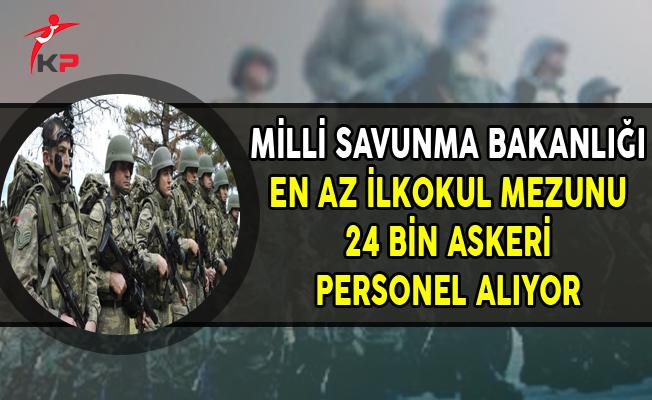 Milli Savunma Bakanlığı (MSB) KKK 24 Bin Askeri Personel Alımı Yapıyor !
