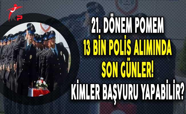 POMEM 13 Bin Polis Alımı Başvurularında Son Günler! Kimler Başvuru Yapabilir?