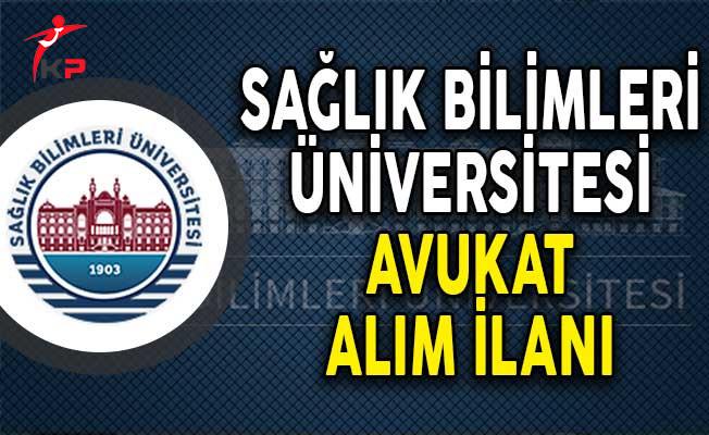 Sağlık Bilimleri Üniversitesi Avukat Alım İlanı Yayımladı!