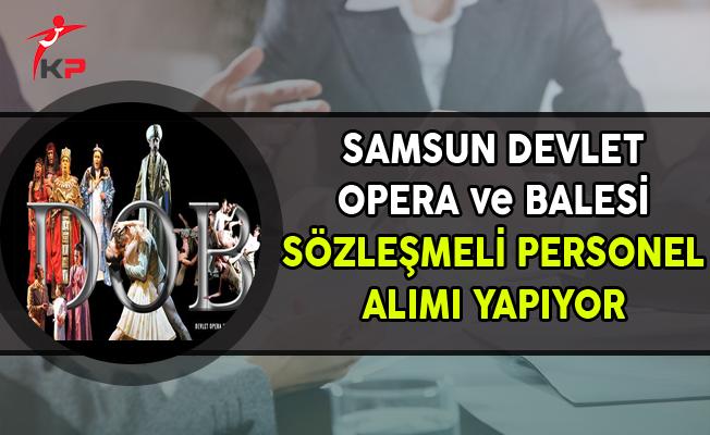 Samsun Devlet Opera ve Balesi Sözleşmeli Personel Alım İlanı Yayımlandı