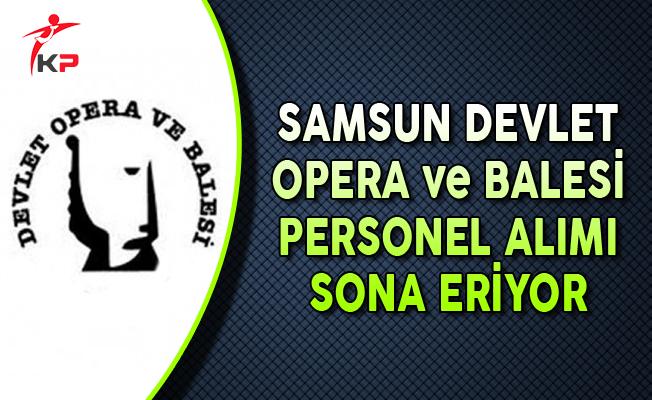Samsun Devlet Opera ve Balesi Sözleşmeli Personel Alımı Başvurularında Son Gün !