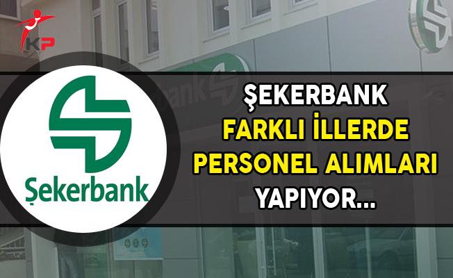 Şekerbank Farklı İllerde Personel Alımı Yapıyor