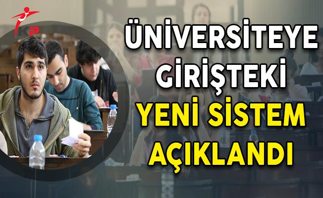 Son Dakika: Üniversiteye Girişteki Yeni Sistem Açıklandı !