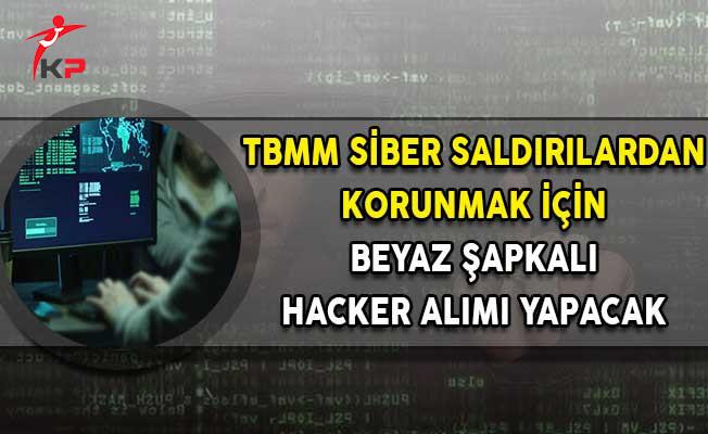 TBMM Siber Saldırılardan Korunmak İçin 'Beyaz Şapkalı Hacker' Alımı Yapacak!